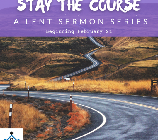 Stay the Course: A Lent Sermon Series